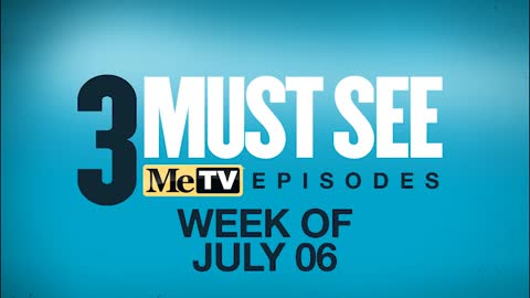 3 Must See Episodes | July 6 - 12
